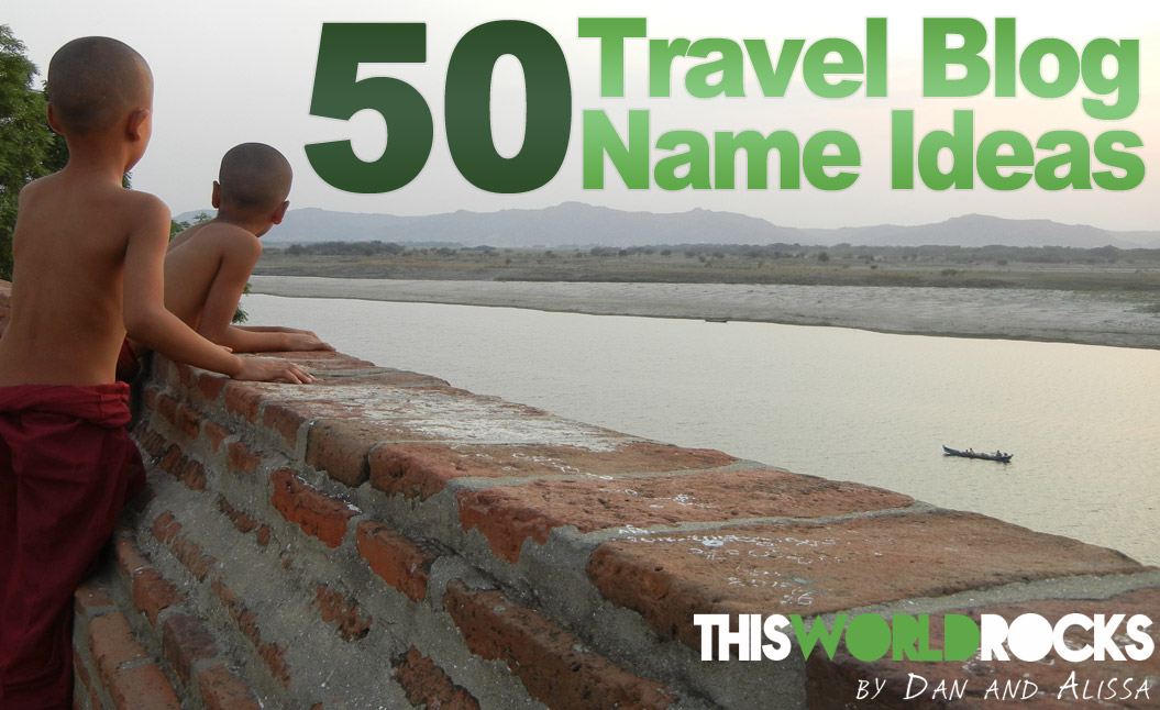 This World Rocks 50 Awesome Travel Blog Name Ideas - This